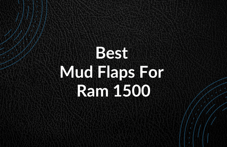 Best Mud Flaps For Ram 1500
