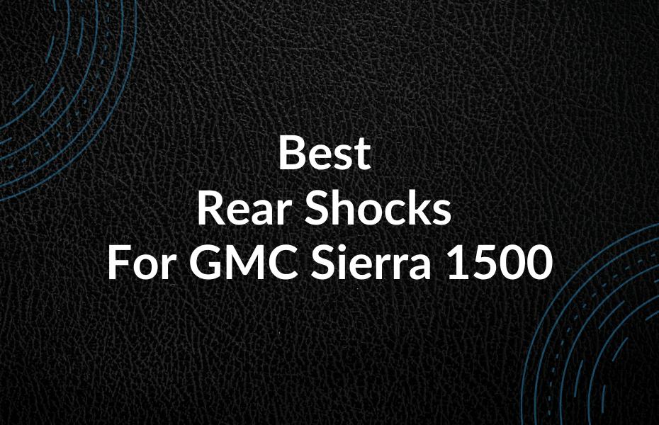 Best Rear Shocks For GMC Sierra 1500