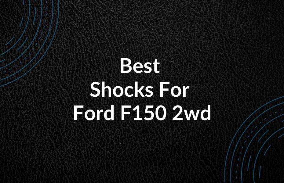 Best Shocks For Ford F150 2wd