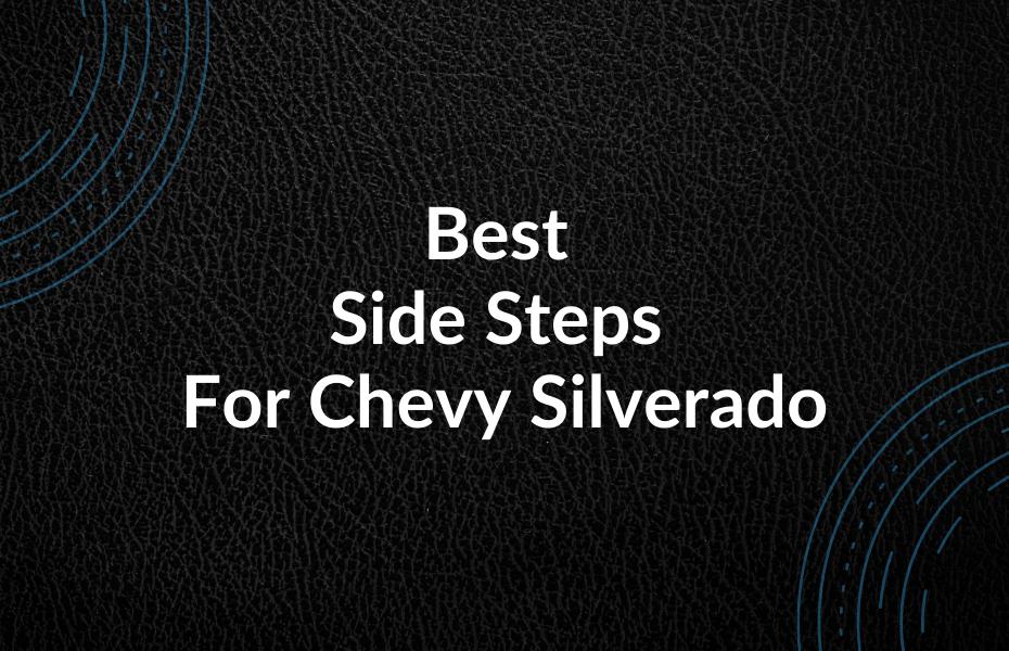 Best Side Steps For Chevy Silverado