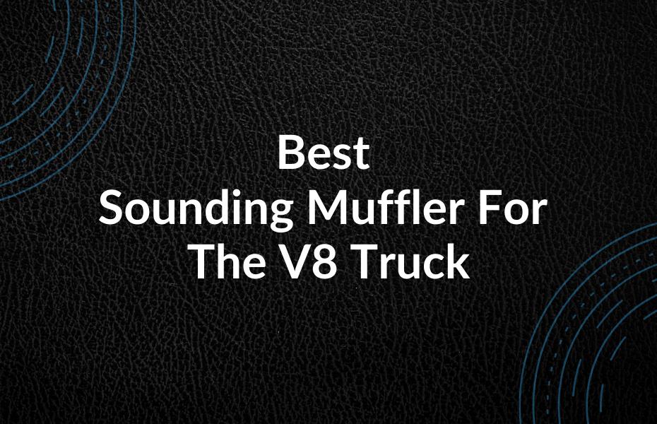 Best Sounding Muffler For The V8 Truck