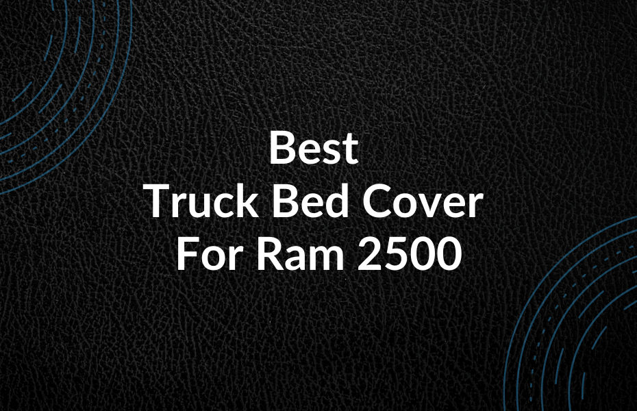 Best Truck Bed Cover For Ram 2500