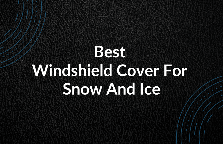 Best Windshield Cover For Snow And Ice