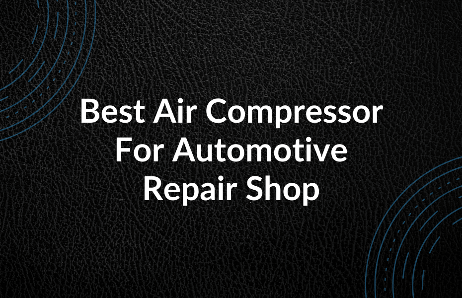 Best Air Compressor For Automotive Repair Shop