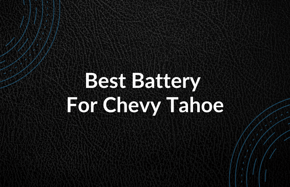Best Battery For Chevy Tahoe