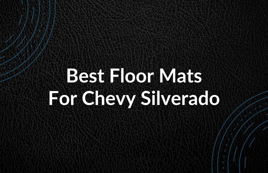 Best Floor Mats For Chevy Silverado