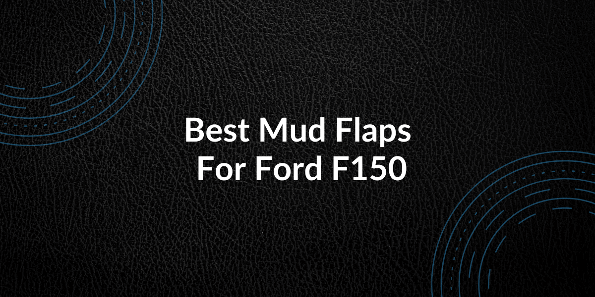Best Mud Flaps For Ford F150